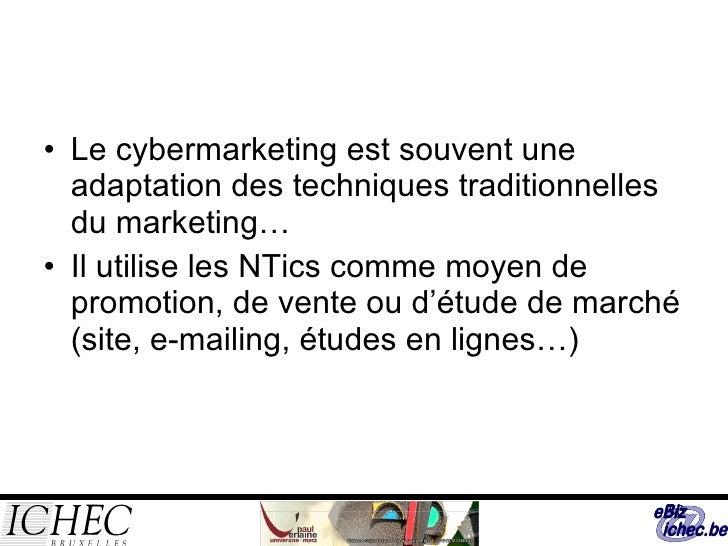 <ul><li>Le cybermarketing est souvent une adaptation des techniques traditionnelles du marketing… </li></ul><ul><li>Il uti...