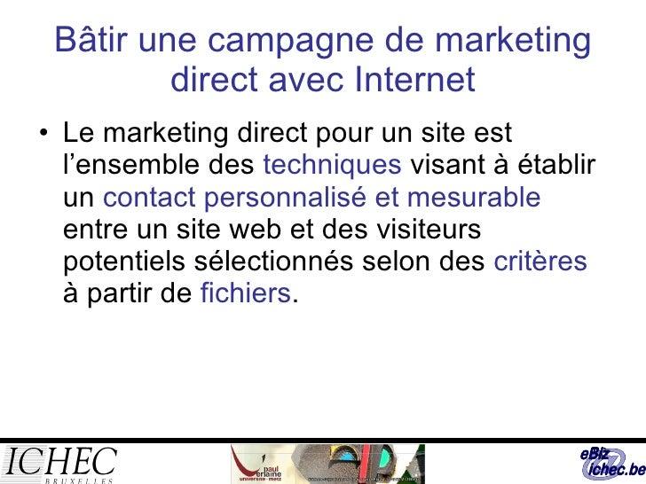 Bâtir une campagne de marketing direct avec Internet <ul><li>Le marketing direct pour un site est l'ensemble des  techniqu...