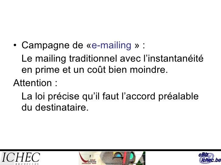 <ul><li>Campagne de « e-mailing » : </li></ul><ul><li>Le mailing traditionnel avec l'instantanéité en prime et un coût bi...