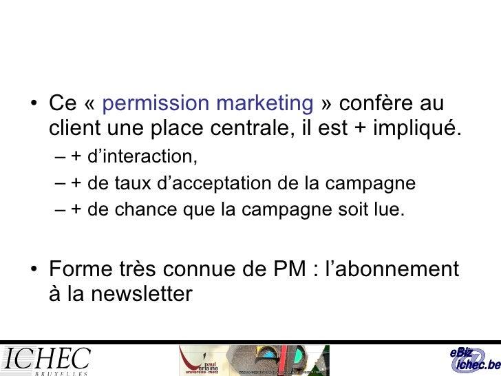 <ul><li>Ce « permission marketing » confère au client une place centrale, il est + impliqué. </li></ul><ul><ul><li>+ d'i...