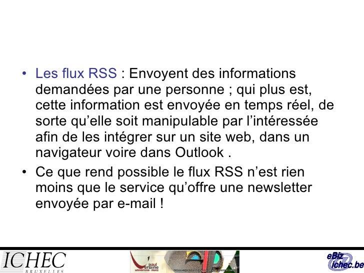 <ul><li>Les flux RSS  : Envoyent des informations demandées par une personne; qui plus est, cette information est envoyée...