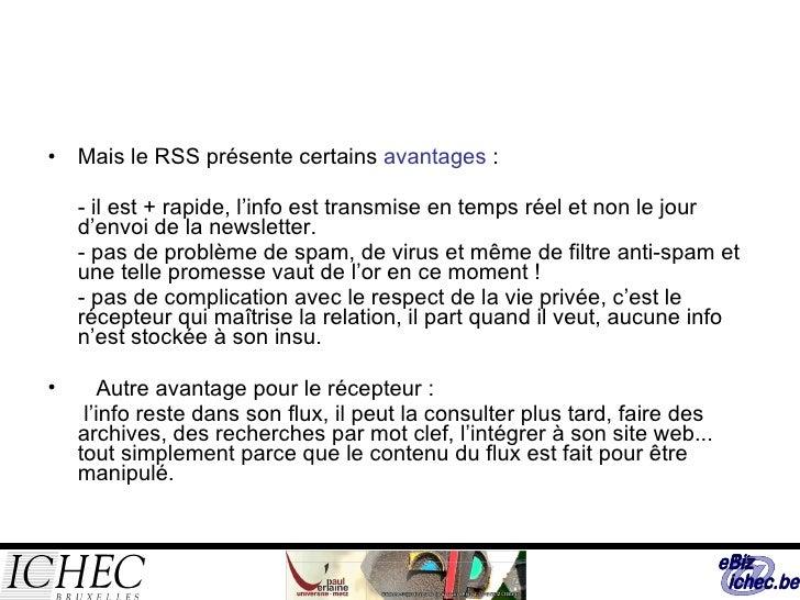 <ul><li>Mais le RSS présente certains  avantages : </li></ul><ul><li>-il est + rapide, l'info est transmise en temps rée...