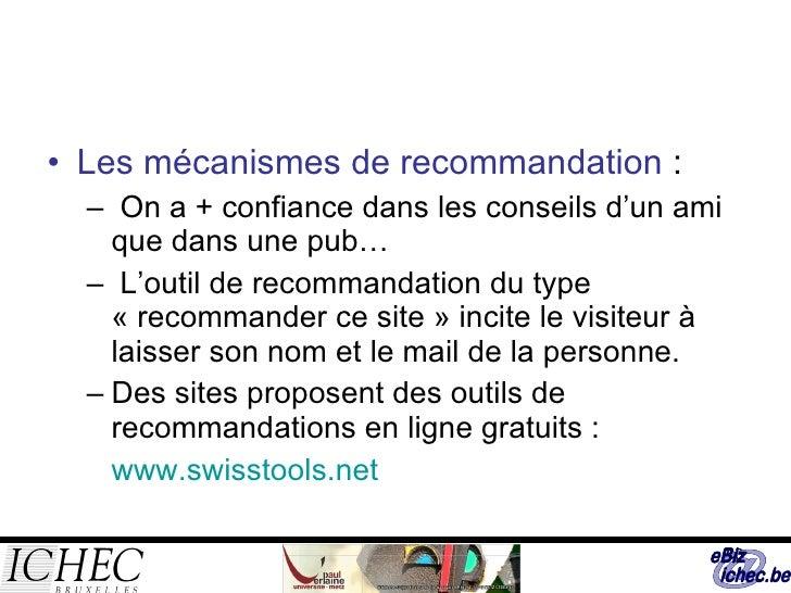 <ul><li>Les mécanismes de recommandation  : </li></ul><ul><ul><li>On a + confiance dans les conseils d'un ami que dans une...