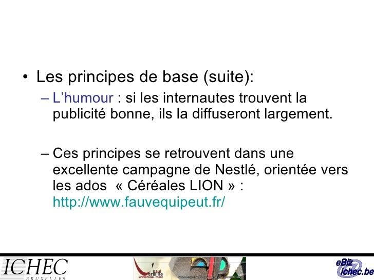 <ul><li>Les principes de base (suite): </li></ul><ul><ul><li>L'humour  : si les internautes trouvent la publicité bonne, i...