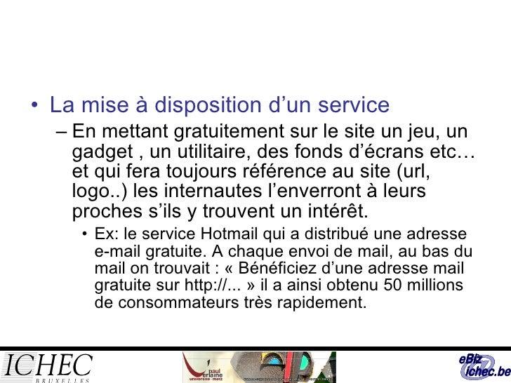 <ul><li>La mise à disposition d'un service </li></ul><ul><ul><li>En mettant gratuitement sur le site un jeu, un gadget , u...