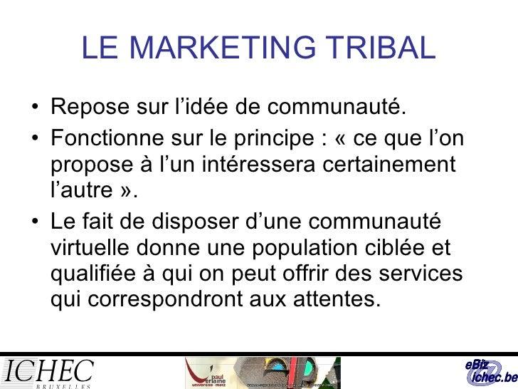 LE MARKETING TRIBAL <ul><li>Repose sur l'idée de communauté. </li></ul><ul><li>Fonctionne sur le principe : «ce que l'on ...