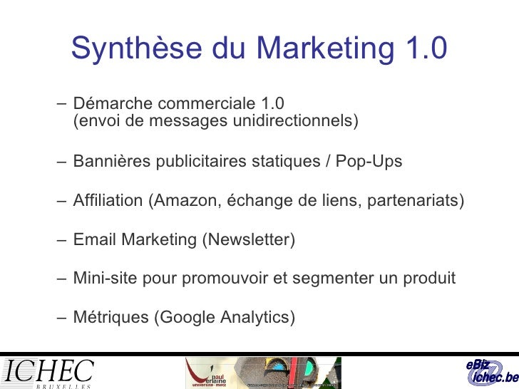 Synthèse du Marketing 1.0 <ul><ul><li>Démarche commerciale 1.0 (envoi de messages unidirectionnels) </li></ul></ul><ul><ul...