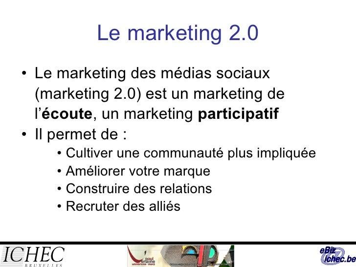 Le marketing 2.0 <ul><li>Le marketing des médias sociaux (marketing 2.0) est un marketing de l' écoute , un marketing  par...