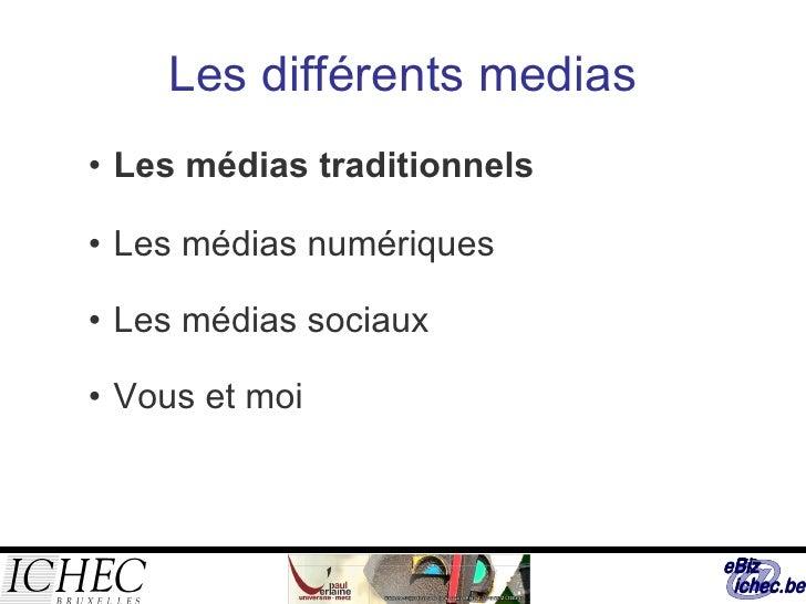 Les différents medias <ul><ul><li>Les médias traditionnels </li></ul></ul><ul><ul><li>Les médias numériques </li></ul></ul...