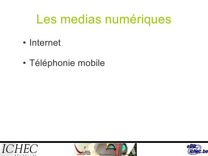 Les medias numériques <ul><ul><li>Internet </li></ul></ul><ul><ul><li>Téléphonie mobile </li></ul></ul>