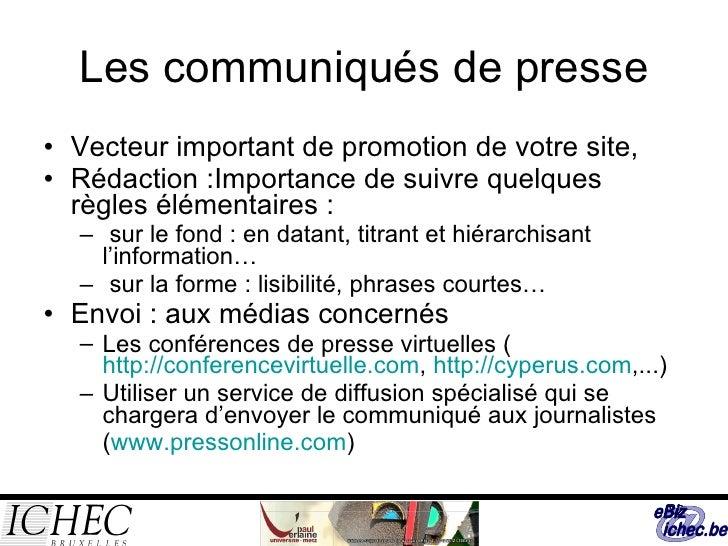 Les communiqués de presse <ul><li>Vecteur important de promotion de votre site, </li></ul><ul><li>Rédaction :Importance de...