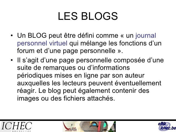 LES BLOGS <ul><li>Un BLOG peut être défini comme « un  journal personnel virtuel  qui mélange les fonctions d'un forum et ...