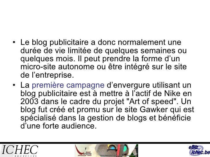 <ul><li>Le blog publicitaire a donc normalement une durée de vie limitée de quelques semaines ou quelques mois. Il peut pr...