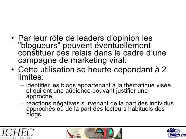 <ul><li>Par leur rôle de leaders d'opinion les &quot;blogueurs&quot; peuvent éventuellement constituer des relais dans le ...