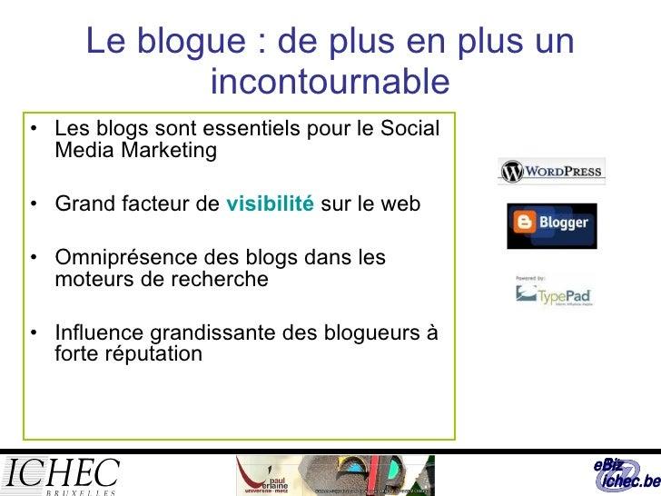 Le blogue : de plus en plus un incontournable <ul><li>Les blogs sont essentiels pour le Social Media Marketing </li></ul><...
