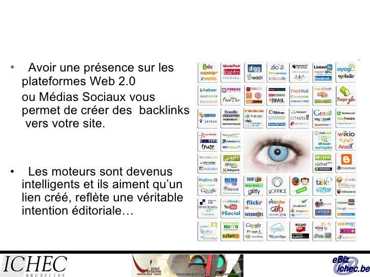 <ul><li>Avoir une présence sur les plateformes Web 2.0  </li></ul><ul><li>ou Médias Sociaux vous permet de créer des back...