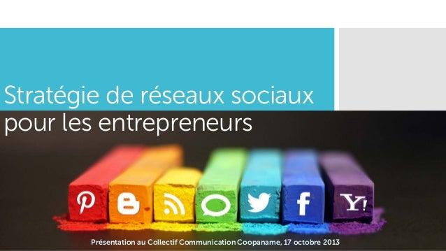 Stratégie de réseaux sociaux pour les entrepreneurs  Présentation au Collectif Communication Coopaname, 17 octobre 2013