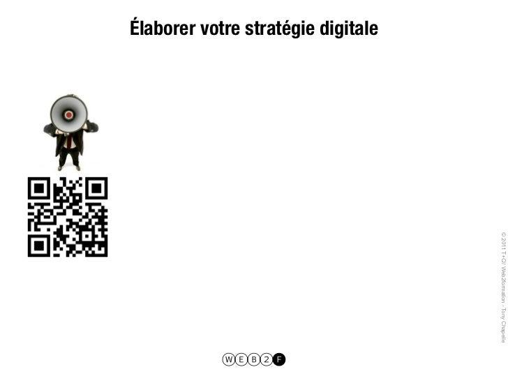 © 2011 T+C// Web2formation - Tony ChapelleÉlaborer votre stratégie digitale                                               ...