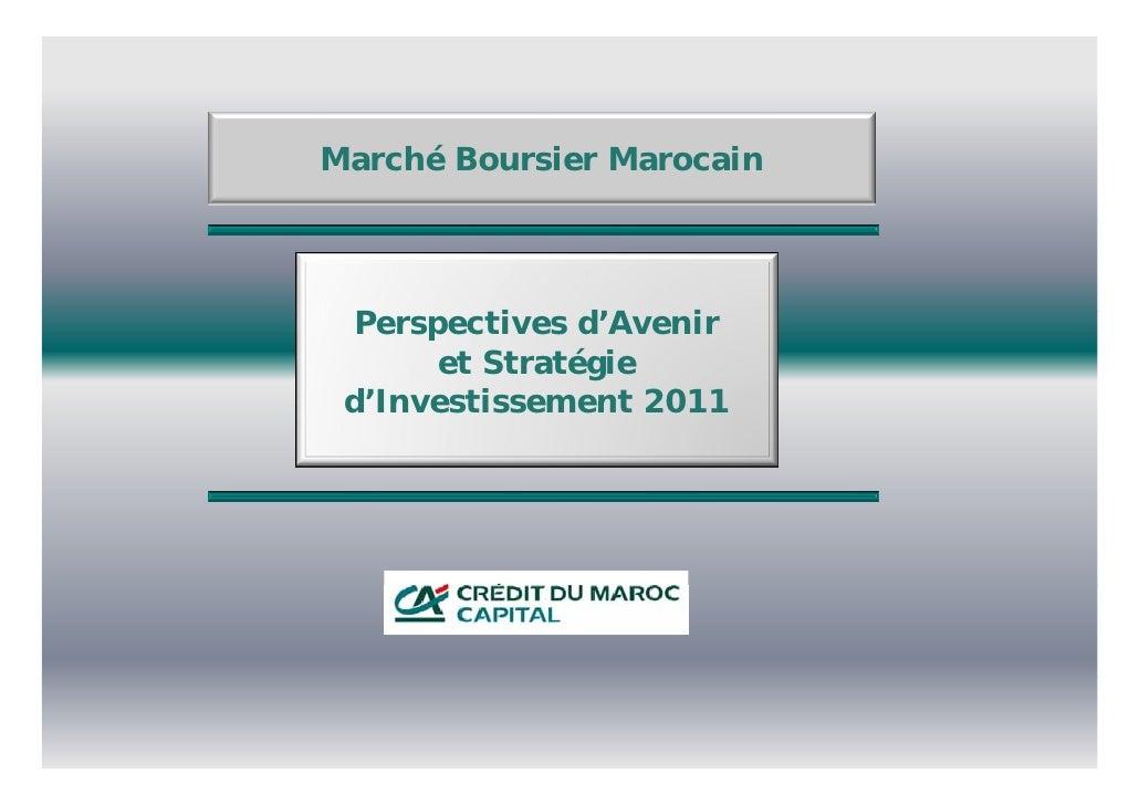 Marché Boursier Marocain  Perspectives d'Avenir       et Stratégie d Investissement d'Investissement 2011