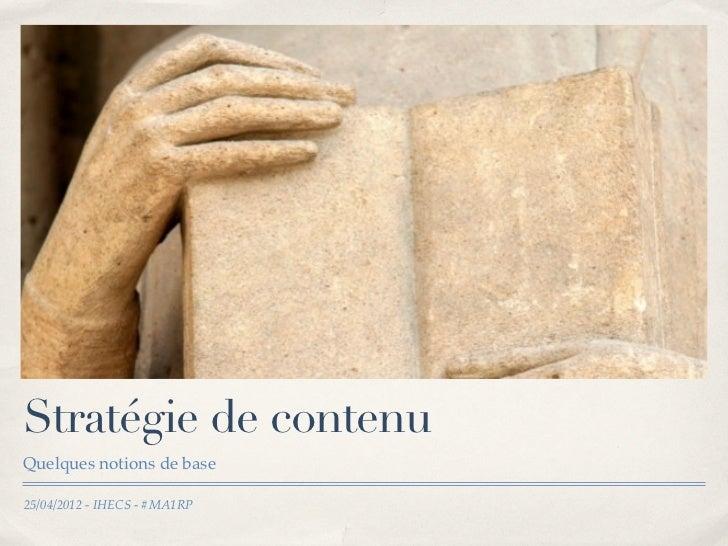 Stratégie de contenuQuelques notions de base25/04/2012 - IHECS - #MA1RP
