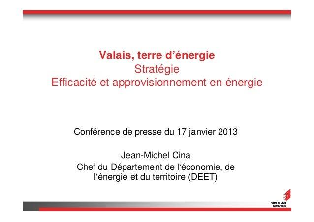 Valais, terre d'énergie                  StratégieEfficacité et approvisionnement en énergie    Conférence de presse du 17...