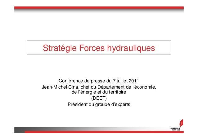 Stratégie Forces hydrauliques       Conférence de presse du 7 juillet 2011Jean-Michel Cina, chef du Département de l'écono...