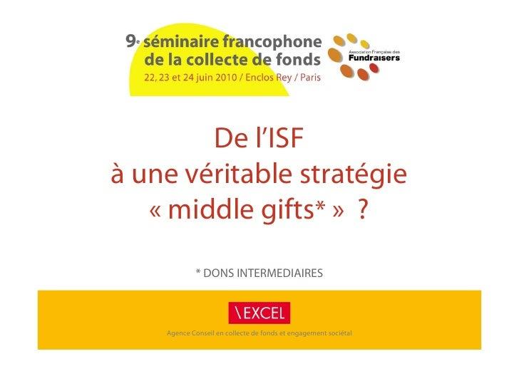 De l'ISF à une véritable stratégie    « middle gifts* » ?              * DONS INTERMEDIAIRES        Agence Conseil en col...
