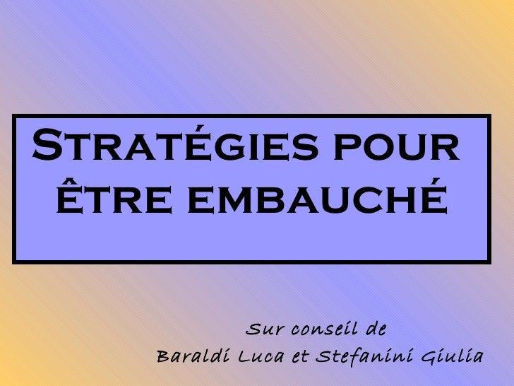Stratégies pour  être embauché Sur conseil de  Baraldi Luca et Stefanini Giulia