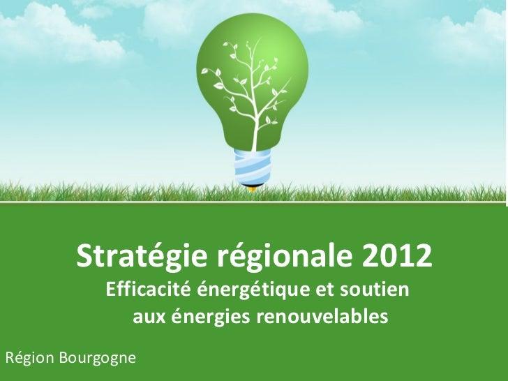 Stratégie régionale 2012   Efficacité énergétique et soutien  aux énergies renouvelables Master Ingénierie des Partenariat...