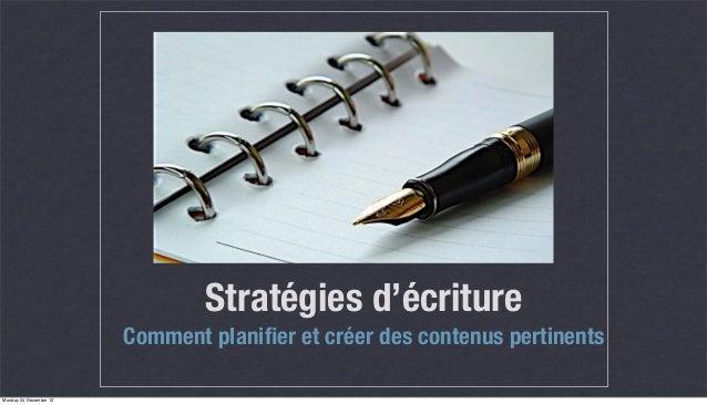 Stratégies d'écriture                        Comment planifier et créer des contenus pertinentsMonday 24 December 12