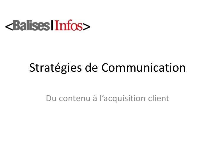 Stratégies de Communication<br />Du contenu à l'acquisition client<br />