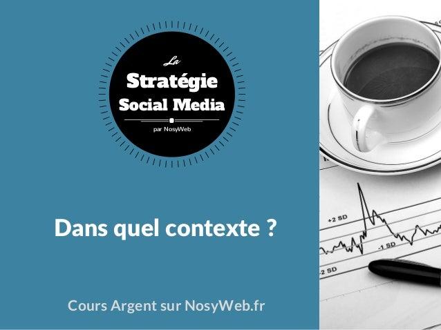 Dansquelcontexte? Cours Argent sur NosyWeb.fr Stratégie Social Media La par NosyWeb