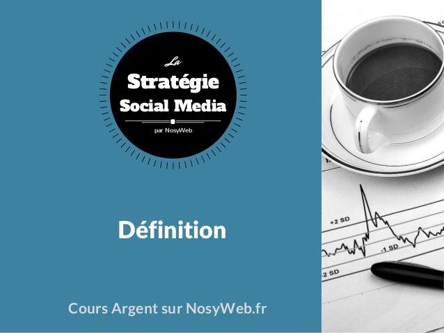 Définition Cours Argent sur NosyWeb.fr Stratégie Social Media La par NosyWeb