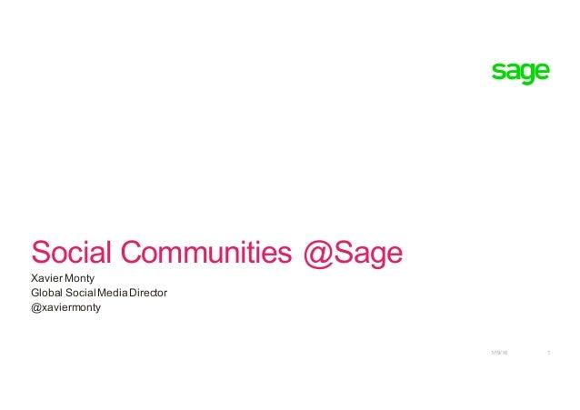Social Communities @Sage Xavier Monty Global Social MediaDirector @xaviermonty 1/19/16 1