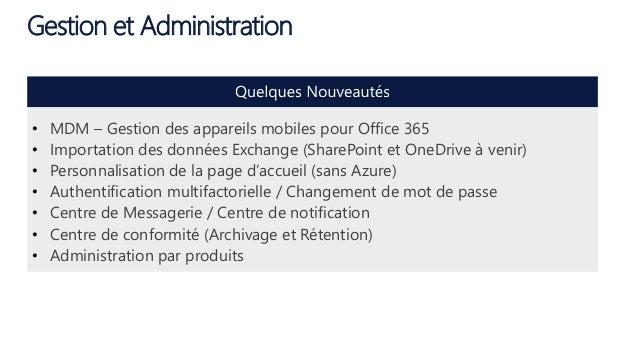 Gestion et Administration • MDM – Gestion des appareils mobiles pour Office 365 • Importation des données Exchange (ShareP...
