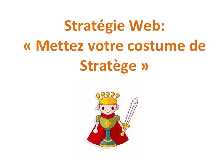 Stratégie Web: «Mettez votre costume de Stratège»