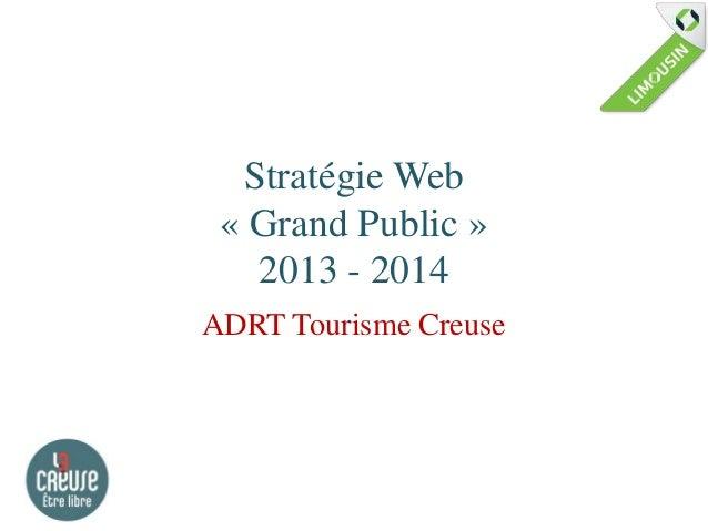 Stratégie Web « Grand Public »   2013 - 2014ADRT Tourisme Creuse