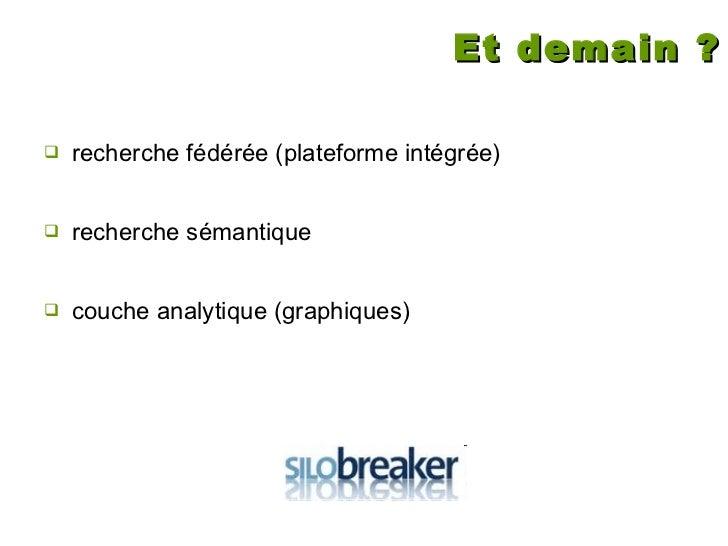 Et demain ? <ul><li>recherche fédérée (plateforme intégrée) </li></ul><ul><li>recherche sémantique </li></ul><ul><li>couch...