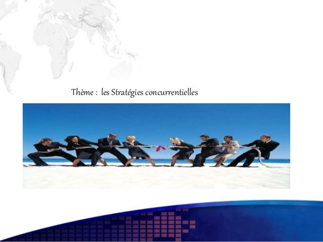 Thème : les Stratégies concurrentielles