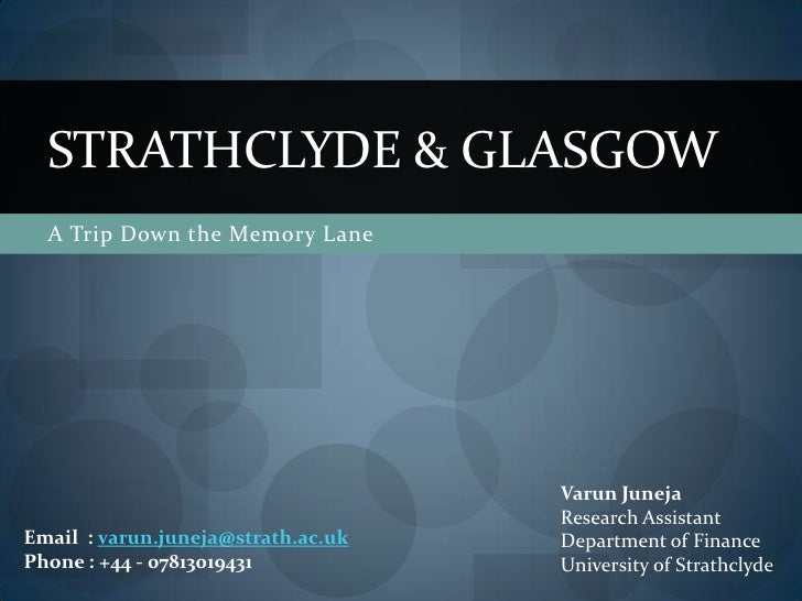 A Trip Down the Memory Lane<br />Strathclyde & Glasgow<br />Varun Juneja<br />Research Assistant<br />Department of Financ...