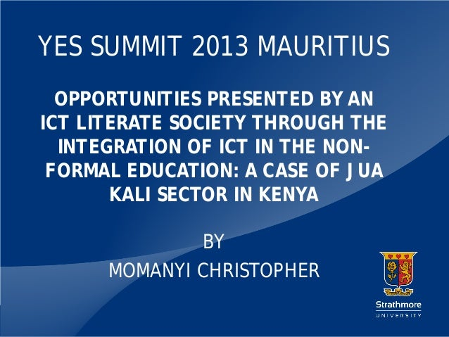 YES SUMMIT 2013 MAURITIUS OPPORTUNITIES PRESENTED BY AN ICT LITERATE SOCIETY THROUGH THE INTEGRATION OF ICT IN THE NONFORM...