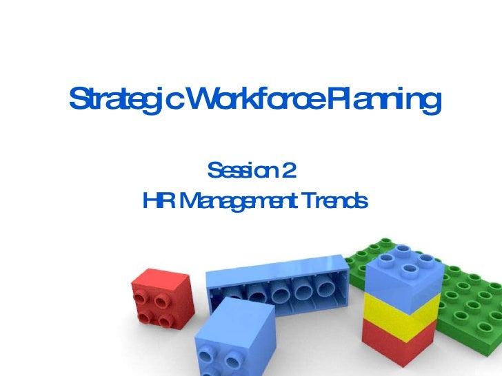 Strategic Workforce Planning Session 2  HR Management Trends