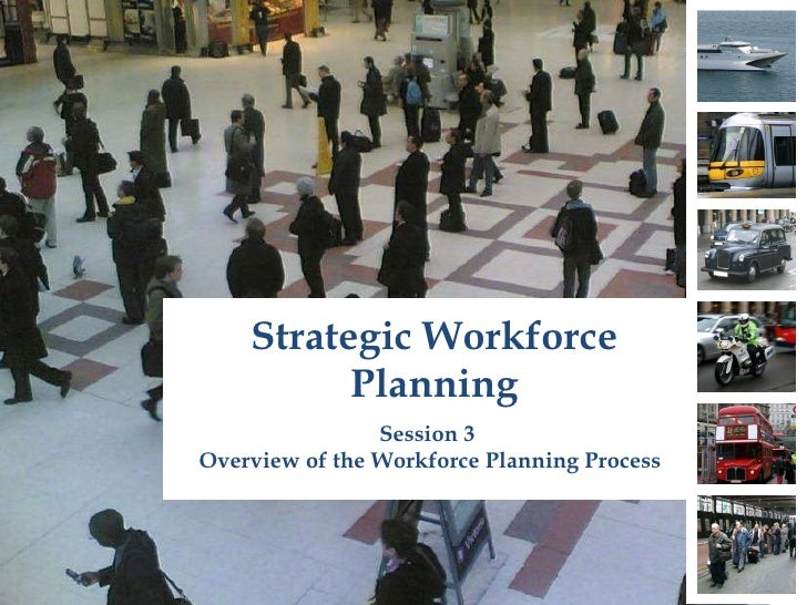 Strategic Workforce Planning Session 3  Overview of the Workforce Planning Process