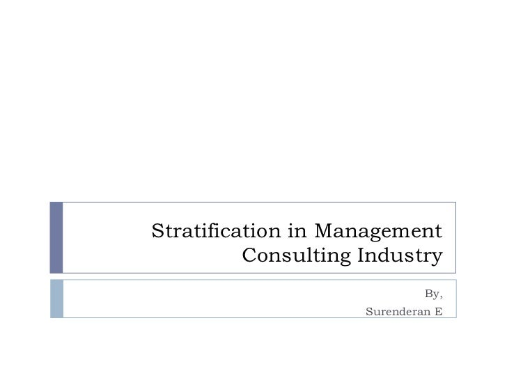 Stratification in Management Consulting Industry<br />By,<br />Surenderan E<br />