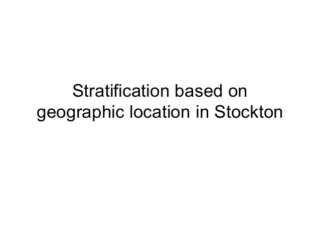 Stratification based ongeographic location in Stockton