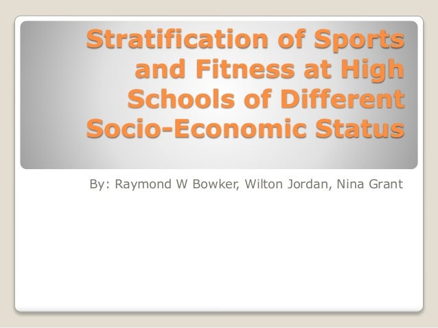 Stratification of Sports and Fitness at High Schools of Different Socio-Economic Status By: Raymond W Bowker, Wilton Jorda...