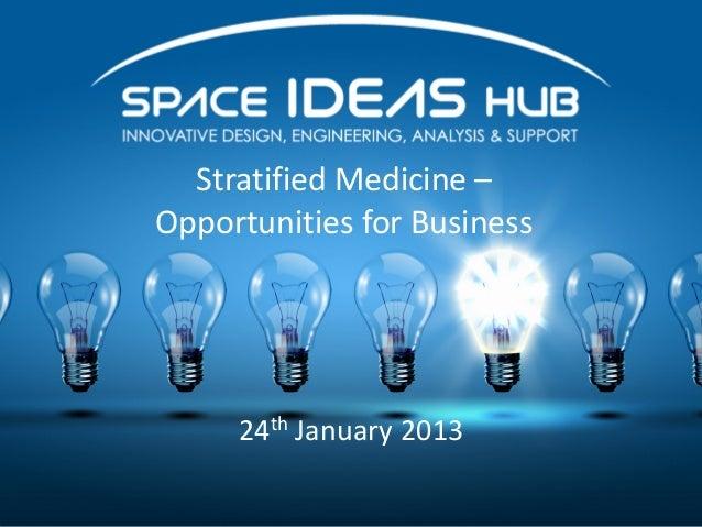 StratifiedMedicine–OpportunitiesforBusiness     24th January2013