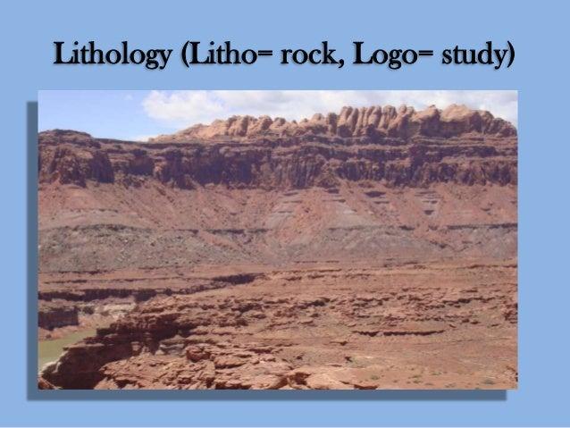 Lithology (Litho= rock, Logo= study)