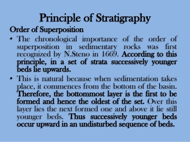Principle of Stratigraphy Order of Superposition • The chronological importance of the order of superposition in sedimenta...