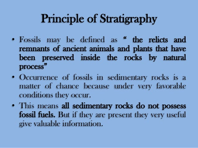 """Principle of Stratigraphy • Fossils may be defined as """" the relicts and remnants of ancient animals and plants that have b..."""